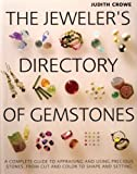 The Jewelers Directory of Gemstones: A Complete Guide to Appraising and Using Precious Stones From Cut and Color to Shape and Settings