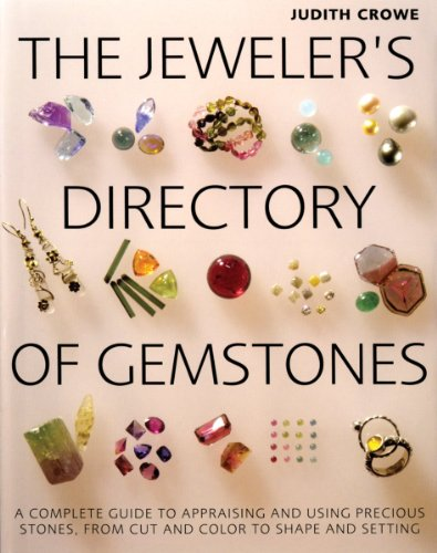 Download The Jeweler's Directory of Gemstones: A Complete Guide to Appraising and Using Precious Stones From Cut and Color to Shape and Settings
