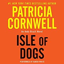 Isle of Dogs (       UNABRIDGED) by Patricia Cornwell Narrated by Karen White