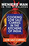 Meniere Man In The Himalayas. Cooking Low Salt Curries in the Kitchens of India.: Low Salt Healthy Indian Recipes. (Meniere Man In The Kitchen Book 3)