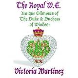 The Royal W.E. Unique Glimpses of the Duke and Duchess of Windsor ~ Victoria Martinez