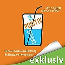 Der Positiv-Effekt: Mit einer Umstellung der Einstellung das Management revolutionieren Hörbuch von Sven C. Voelpel, Fabiola H. Gerpott Gesprochen von: Matthias Lühn