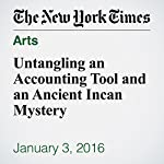 Untangling an Accounting Tool and an Ancient Incan Mystery | William Neuman