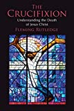 img - for The Crucifixion: Understanding the Death of Jesus Christ by Fleming Rutledge (2015-09-04) book / textbook / text book