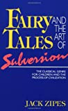 Fairy Tales and the Art of Subversion: The Classical Genre for Children and the Process of Civilization (0415905133) by Zipes, Jack