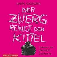 Der Zwerg reinigt den Kittel Hörbuch von Anita Augustin Gesprochen von: Mechthild Großmann