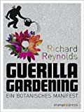 Guerilla Gardening von Richard Reynolds (1. November 2010) Broschiert