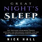 Great Night's Sleep: Get the Sleep Your Body Craves and Feel the Difference During the Day with Sleep Meditation and Hypnosis Rede von Nick Hall Gesprochen von:  ZenDen Studios