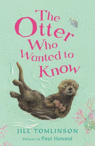 The Otter Who Wanted to Know (Jill Tomlinson's Animal Stories)