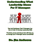Understanding What Leadership Means for IT Managers: Tips and Techniques That IT Managers Can Use in Order to Develop Leadership Skills Hörbuch von Dr. Jim Anderson Gesprochen von: Dr. Jim Anderson