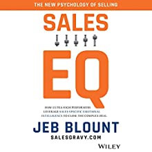 Sales EQ: How Ultra High Performers Leverage Sales-Specific Emotional Intelligence to Close the Complex Deal Audiobook by Jeb Blount Narrated by Jeb Blount