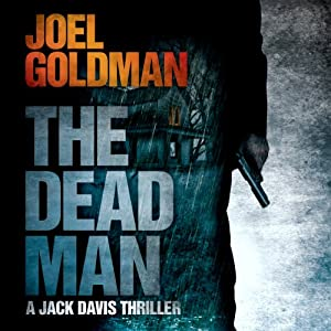 The Dead Man: A Jack Davis Thriller, Book 2 | [Joel Goldman]