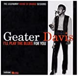 echange, troc Geater Davis - I'll Play the Blues for You: The Legendary House