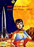 Best of The Sci-Fi Vintage Pulp - 1952 Short Stories Illustrated & Annotated (Vintage Sci-Fi 1952)
