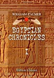 Egyptian Chronicles: With a Harmony of Sacred and Egyptian Chronology, and an Appendix on Babylonian and Assyrian Antiquities. Volume 1 (0543959597) by Palmer, William