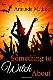 Something to Witch About (Wicked Witches of the Midwest) (Volume 5)