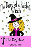 The Diary of a Rubbish Witch: The Big Move (Hilarious diary book for girls age 9-12) (The Rubbish Witch Diaries)
