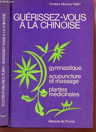 Guerissez Vous a la Chinoise: Gymnastique, Acupuncture et Massage, Plantes Medicinales