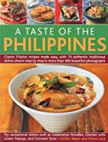 A Taste of the Philippines: Classic Filipino Recipes Made Easy With 70 Authentic Traditional Dishes Shown Step-by-Step in Beautiful Photographs, Try Sensational Dishes Such as Ce