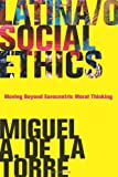 Latina/o Social Ethics: Moving Beyond Eurocentric Moral Thinking (New Perspectives in Latino Religion)