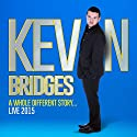 Kevin Bridges Live: A Whole Different Story  by Kevin Bridges Narrated by Kevin Bridges