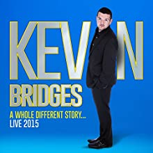 Kevin Bridges Live: A Whole Different Story Performance by Kevin Bridges Narrated by Kevin Bridges