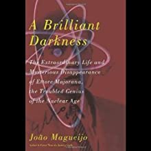A Brilliant Darkness: The Extraordinary Life and Mysterious Disappearance of Ettore Majorana, the Troubled Genius of the Nuclear Age (       UNABRIDGED) by Joao Magueijo Narrated by Christopher Sullivan