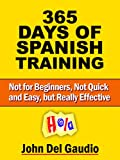 img - for 365 Days of Spanish Training: For Use with How to Become Fluent in Spanish (Not for Beginners, Not Quick and Easy, but Really Effective) book / textbook / text book