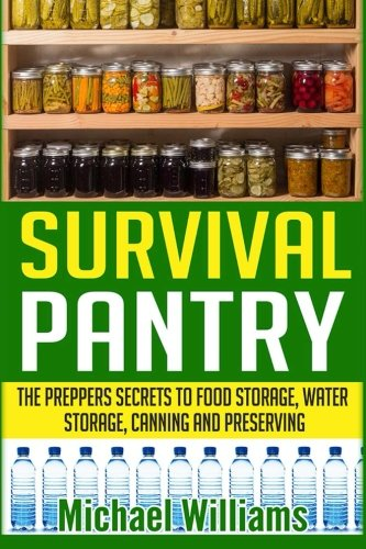 Survival Pantry: The Preppers Secret To Food Storage, Water Storage, Canning And Preserving