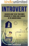 Introvert: Discover How To Use Your Inner Strengths To Thrive And Flourish In The Modern World (Guide & Strategies for Mastering Your Personality  & Using ... Emotional Intelligence For A Happier Life)