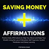 Saving Money Affirmations: Positive Daily Affirmations to Help You Attract and Keep Your Wealth Using the Law of Attraction, Self-Hypnosis, Guided Meditation and Sleep Learning