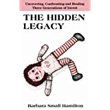 Hidden Legacy: Uncovering, Confronting and Healing Three Generations of Incest