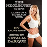The Neglected Wife: Diary of a Big Black Cock (The Adventures of a Sailor in Uncle Sam's Service) (The Diary of a Black Cock)by Anonymous