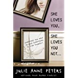She Loves You, She Loves You Not... ~ Julie Anne Peters