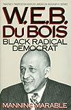 W. E. B. Du Bois: Black Radical Democrat (Twayne's 20th Century American Biography Series) (0805777717) by Marable, Manning