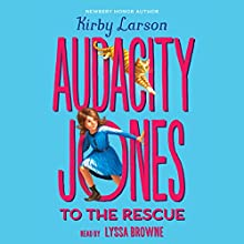 Audacity Jones to the Rescue Audiobook by Kirby Larson Narrated by Lyssa Browne