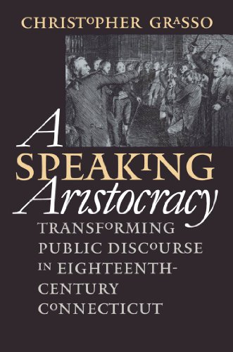 A Speaking Aristocracy: Transforming Public Discourse in Eighteenth-Century Connecticut (Published for the Omohundro Institute of Early American History and Culture, Williamsburg, Virginia)