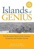 Islands of Genius: The Bountiful Mind of the Autistic, Acquired, and Sudden Savant (1849058733) by Treffert, Darold A.