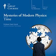Mysteries of Modern Physics: Time  by  The Great Courses, Sean Carroll Narrated by Professor Sean Carroll