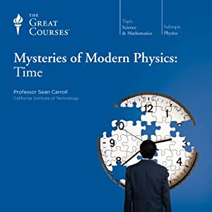 Mysteries of Modern Physics: Time | [ The Great Courses, Sean Carroll]