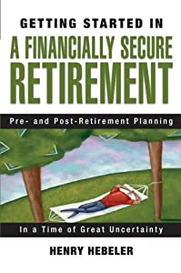 Getting Started in A Financially Secure Retirement: Pre- and Post-Retirement Planning in a Time of Great Uncertainty by John Wiley and Sons