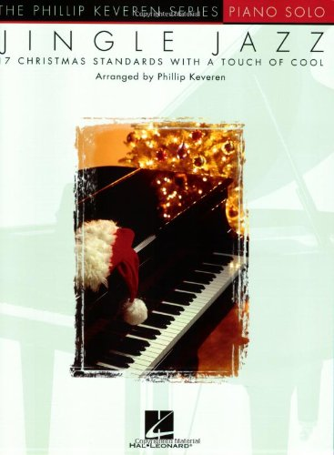 Jingle Jazz Piano Solo 17 Christmas Standards With A Touch of Cool Phillip Keveren