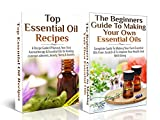 ESSENTIAL OILS BOX SET #17: Top Essential Oil Recipes + The Beginners Guide to Making Your Own Essential Oils (Natural Remedies)