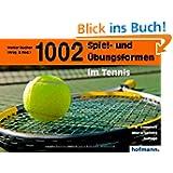 Tausendundzwei (1002) Spiel- und Übungsformen im Tennis