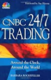 img - for CNBC 24/7 Trading: Around the Clock, Around the World book / textbook / text book