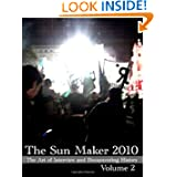 The Sun Maker 2010: The Art of Interview and Documenting History (Volume 2) The Sun Maker Publishing House, The Sun Maker, Antonio Graceffo and Michael John Chahine