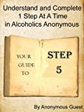 Big Book of AA - Step 5 - Understand and Complete One Step At A Time in Recovery with Alcoholics Anonymous (5 of 12 Books)