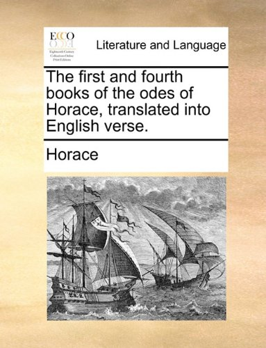 The first and fourth books of the odes of Horace, translated into English verse.