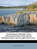Gesammelte Werke: Der Gesichtspunkt Fur Meine Wirksamkeit ALS Schriftsteller... (German Edition) (1273693981) by Kierkegaard, S?ren