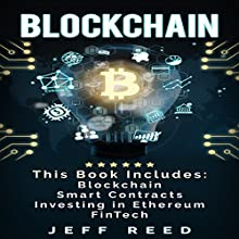 Blockchain: 4-in-1 Bundle: Blockchain, Smart Contracts, Investing in Ethereum, FinTech Audiobook by Jeff Reed Narrated by Jim Donaldson